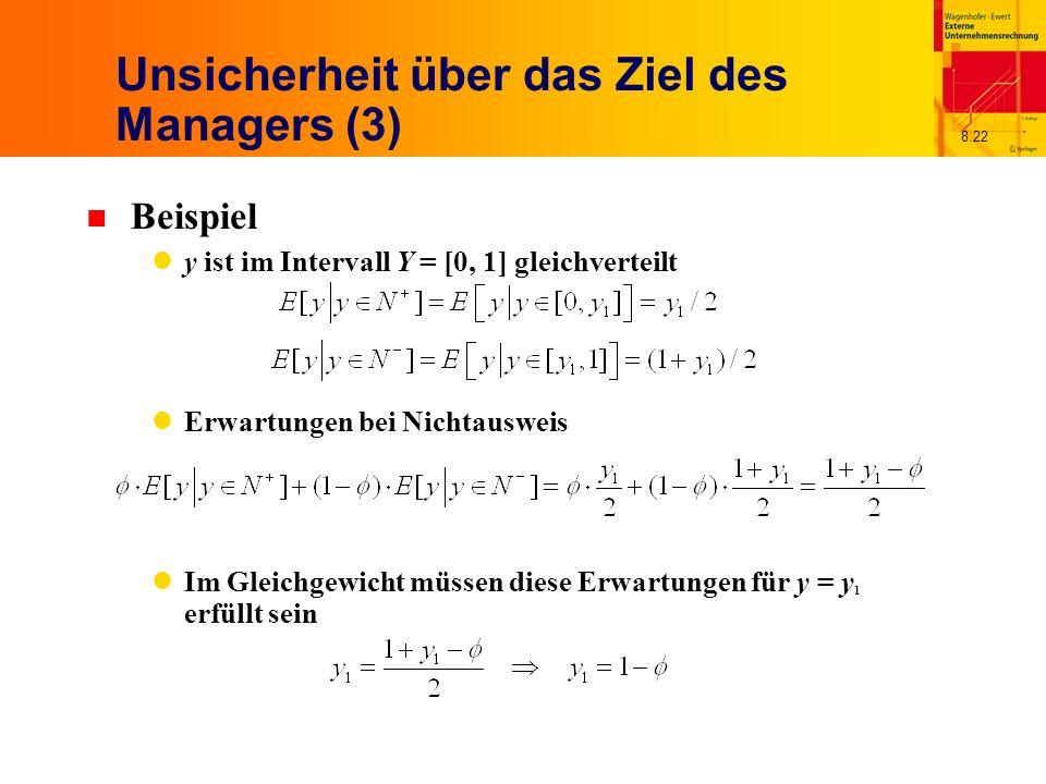 8.22 Unsicherheit über das Ziel des Managers (3) n Beispiel y ist im Intervall Y = [0, 1] gleichverteilt Erwartungen bei Nichtausweis Im Gleichgewicht müssen diese Erwartungen für y = y 1 erfüllt sein