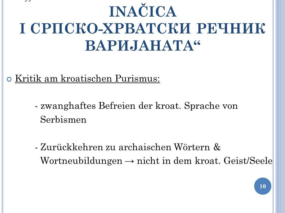 HRVATSKO-SRPSKI RJEČNIK INAČICA I CРПСКО-ХРВАТСКИ РЕЧНИК ВАРИЈАНАТА Kritik am kroatischen Purismus: - zwanghaftes Befreien der kroat. Sprache von Serb