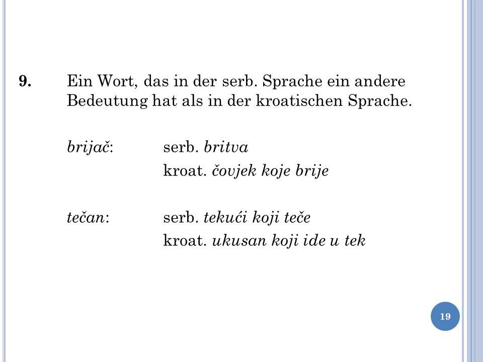 9. Ein Wort, das in der serb. Sprache ein andere Bedeutung hat als in der kroatischen Sprache. brijač :serb. britva kroat. čovjek koje brije tečan :se