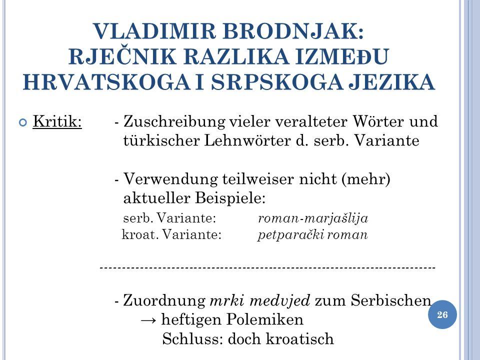 VLADIMIR BRODNJAK: RJEČNIK RAZLIKA IZMEĐU HRVATSKOGA I SRPSKOGA JEZIKA Kritik:- Zuschreibung vieler veralteter Wörter und türkischer Lehnwörter d. ser