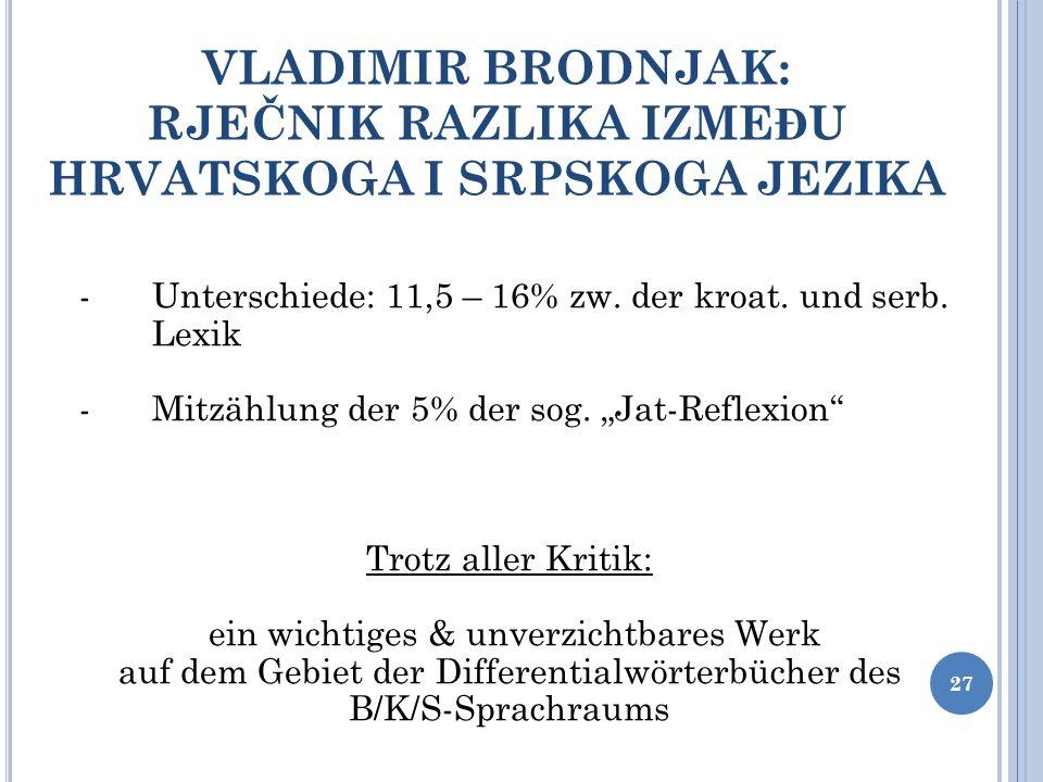 -Unterschiede: 11,5 – 16% zw. der kroat. und serb. Lexik -Mitzählung der 5% der sog. Jat-Reflexion Trotz aller Kritik: ein wichtiges & unverzichtbares