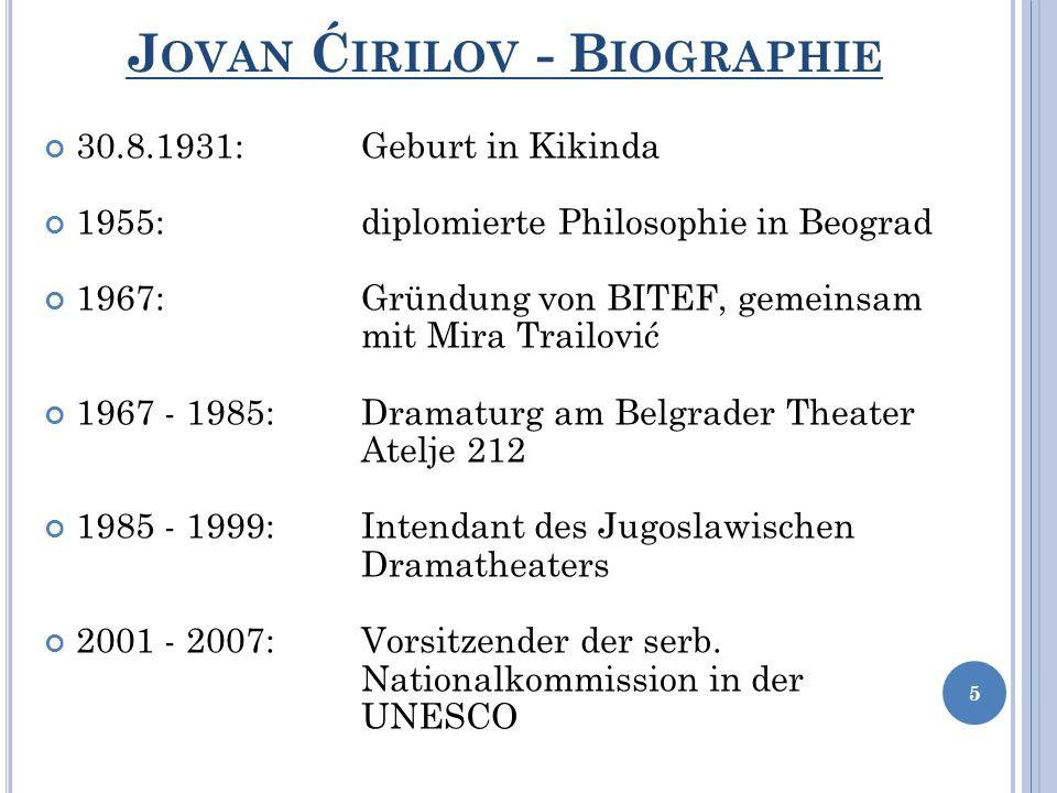 J OVAN Ć IRILOV - B IOGRAPHIE 30.8.1931: Geburt in Kikinda 1955: diplomierte Philosophie in Beograd 1967:Gründung von BITEF, gemeinsam mit Mira Trailo