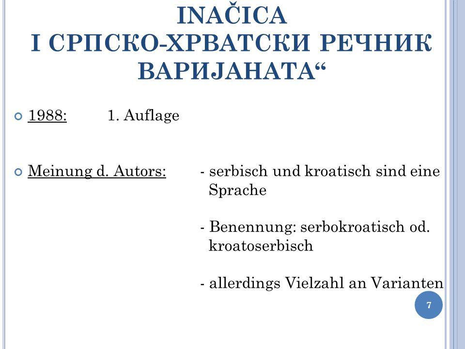 HRVATSKO-SRPSKI RJEČNIK INAČICA I CРПСКО-ХРВАТСКИ РЕЧНИК ВАРИЈАНАТА 1988:1. Auflage Meinung d. Autors:- serbisch und kroatisch sind eine Sprache - Ben