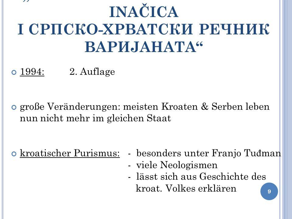 1994:2. Auflage große Veränderungen: meisten Kroaten & Serben leben nun nicht mehr im gleichen Staat kroatischer Purismus: - besonders unter Franjo Tu
