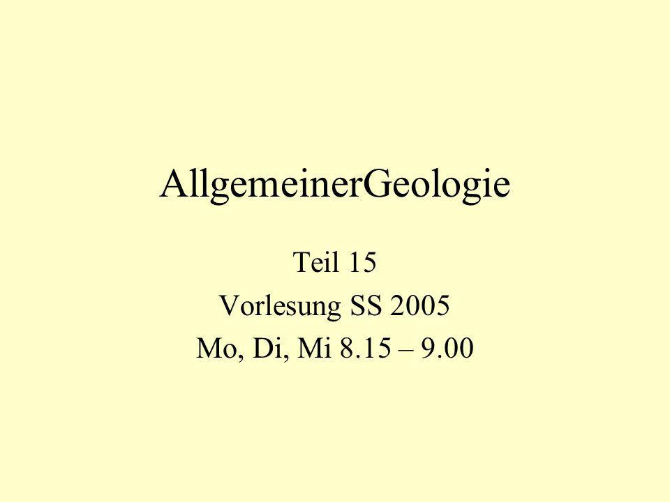 AllgemeinerGeologie Teil 15 Vorlesung SS 2005 Mo, Di, Mi 8.15 – 9.00
