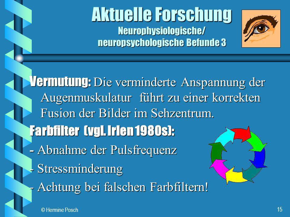 © Hermine Posch 15 Aktuelle Forschung Neurophysiologische/ neuropsychologische Befunde 3 Vermutung: Die verminderte Anspannung der Augenmuskulatur füh