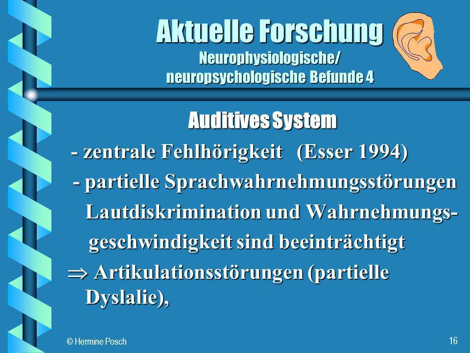 © Hermine Posch 16 Auditives System - zentrale Fehlhörigkeit (Esser 1994) - zentrale Fehlhörigkeit (Esser 1994) - partielle Sprachwahrnehmungsstörunge