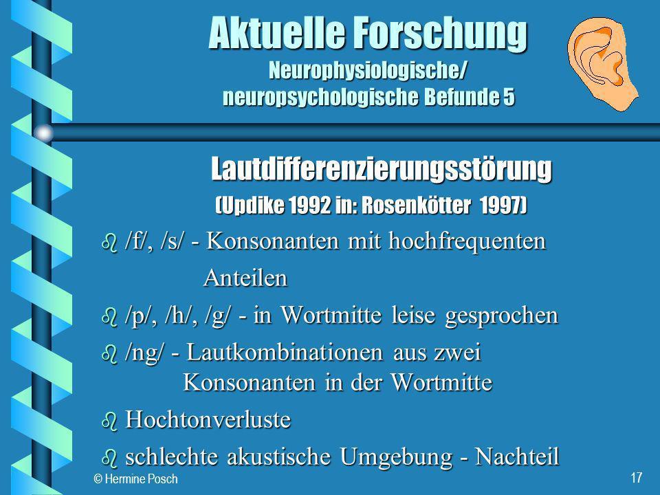 © Hermine Posch 17 Aktuelle Forschung Neurophysiologische/ neuropsychologische Befunde 5 Lautdifferenzierungsstörung Lautdifferenzierungsstörung (Updi