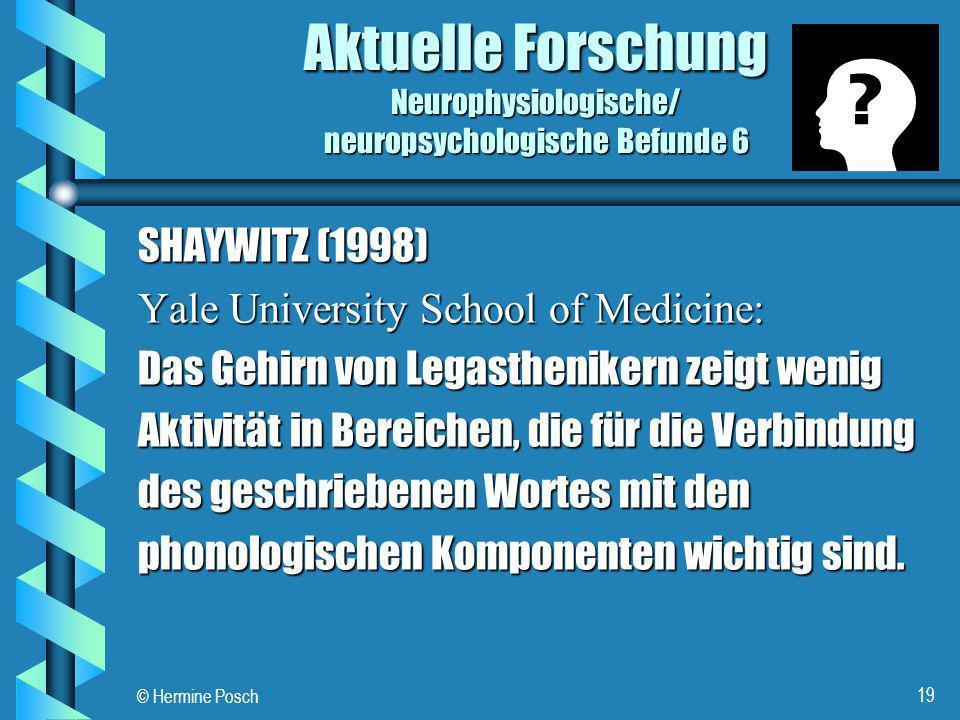 © Hermine Posch 19 Aktuelle Forschung Neurophysiologische/ neuropsychologische Befunde 6 SHAYWITZ (1998) Yale University School of Medicine: Das Gehir