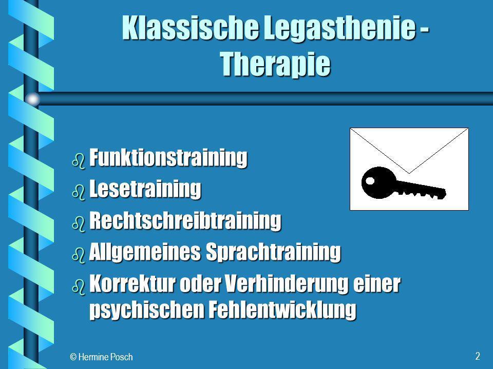 © Hermine Posch 2 Klassische Legasthenie - Therapie b Funktionstraining b Lesetraining b Rechtschreibtraining b Allgemeines Sprachtraining b Korrektur
