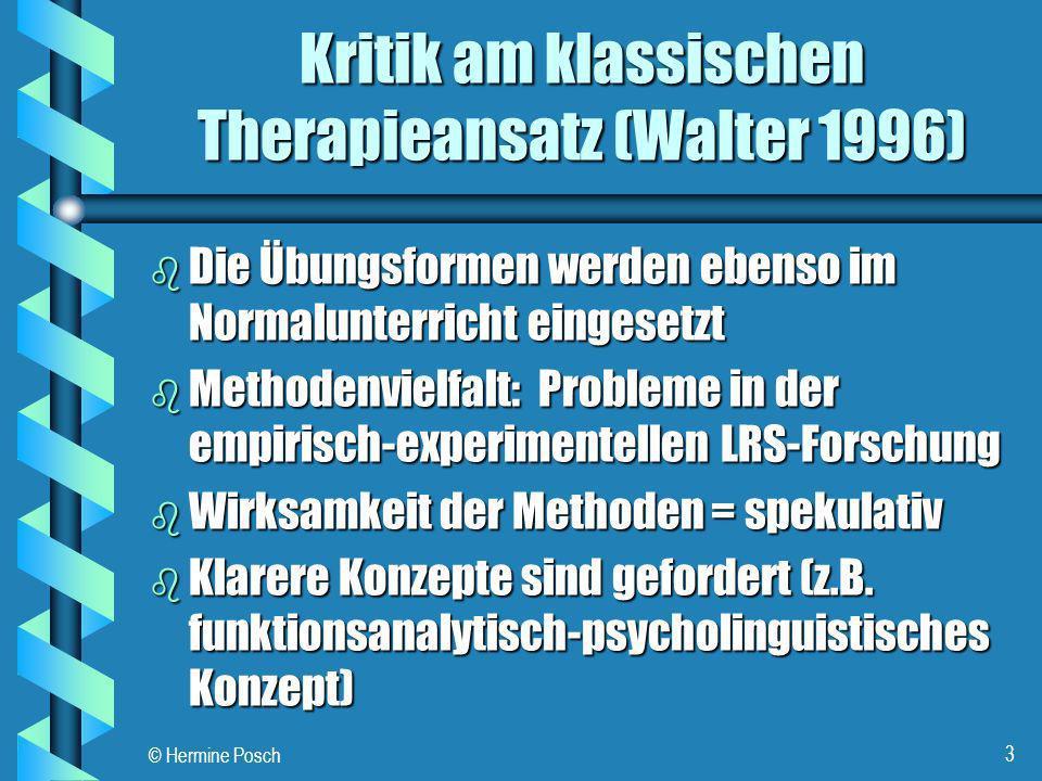 © Hermine Posch 4 Empirische Effektivitätsstudien zur klassischen Legasthenie b Zeman (78/79), Rainer (82), Seyfried & Ropp (85) - in: Klicpera & Gasteiger -Klicpera 89) - nur Teilerfolge der LKF (nur Leseerfolge bei leichter bis mittelschwerer Legasthenie) - nur in der Rechtschreibung Erfolge, aber Aufwand zu groß Aufwand zu groß