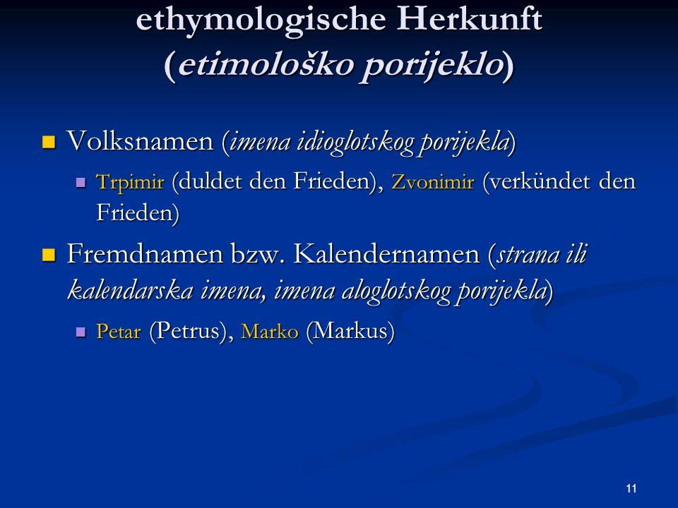 11 ethymologische Herkunft (etimološko porijeklo) Volksnamen (imena idioglotskog porijekla) Volksnamen (imena idioglotskog porijekla) Trpimir (duldet