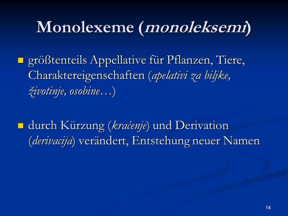 14 Monolexeme (monoleksemi) größtenteils Appellative für Pflanzen, Tiere, Charaktereigenschaften (apelativi za biljke, životinje, osobine…) größtentei