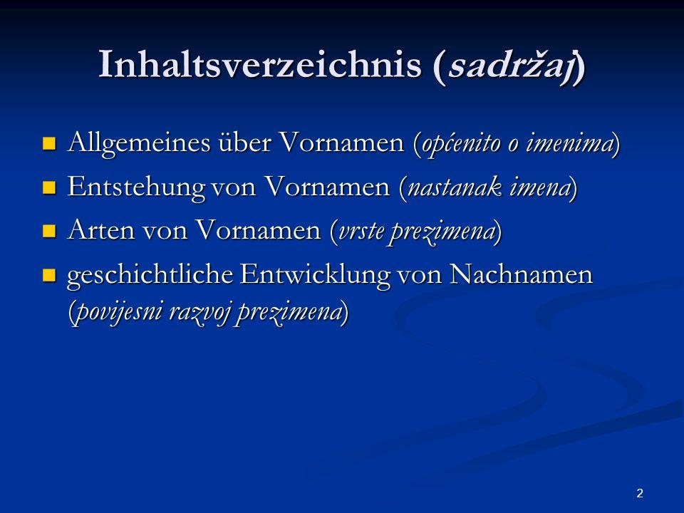2 Inhaltsverzeichnis (sadržaj) Allgemeines über Vornamen (općenito o imenima) Allgemeines über Vornamen (općenito o imenima) Entstehung von Vornamen (