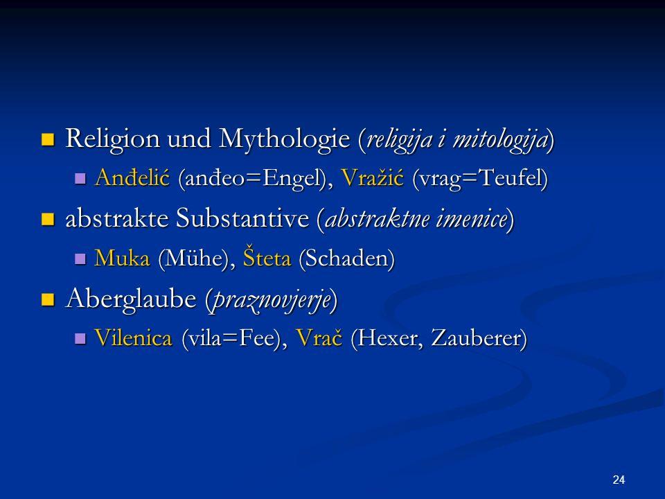 24 Religion und Mythologie (religija i mitologija) Religion und Mythologie (religija i mitologija) Anđelić (anđeo=Engel), Vražić (vrag=Teufel) Anđelić