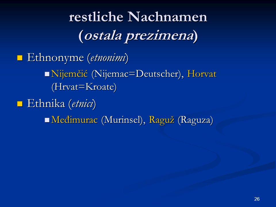 26 restliche Nachnamen (ostala prezimena) Ethnonyme (etnonimi) Ethnonyme (etnonimi) Nijemčić (Nijemac=Deutscher), Horvat (Hrvat=Kroate) Nijemčić (Nije