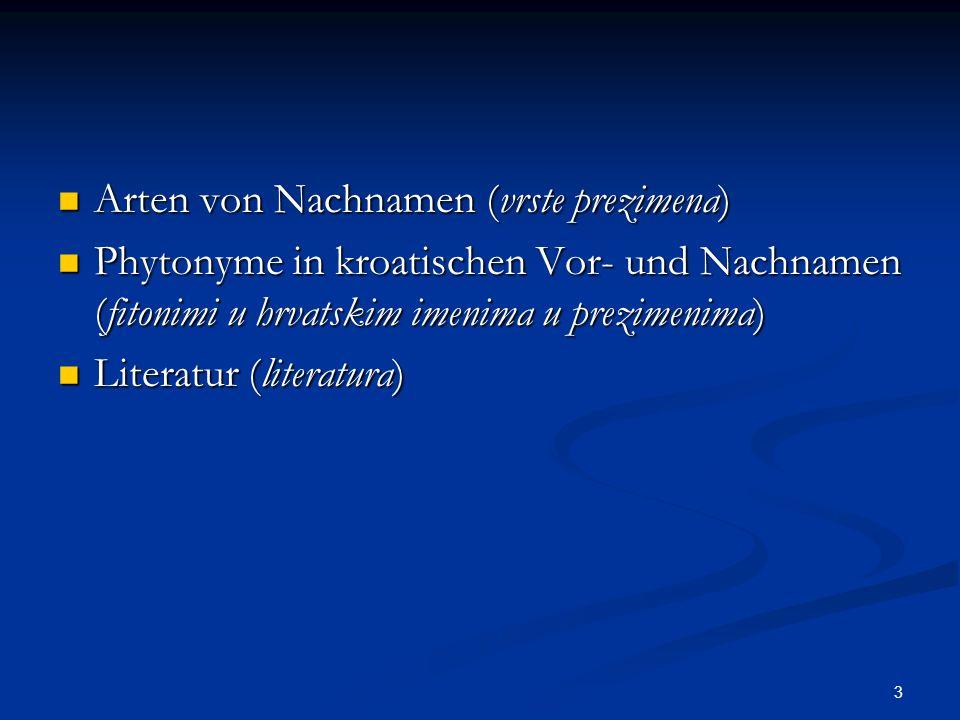 3 Arten von Nachnamen (vrste prezimena) Arten von Nachnamen (vrste prezimena) Phytonyme in kroatischen Vor- und Nachnamen (fitonimi u hrvatskim imenim