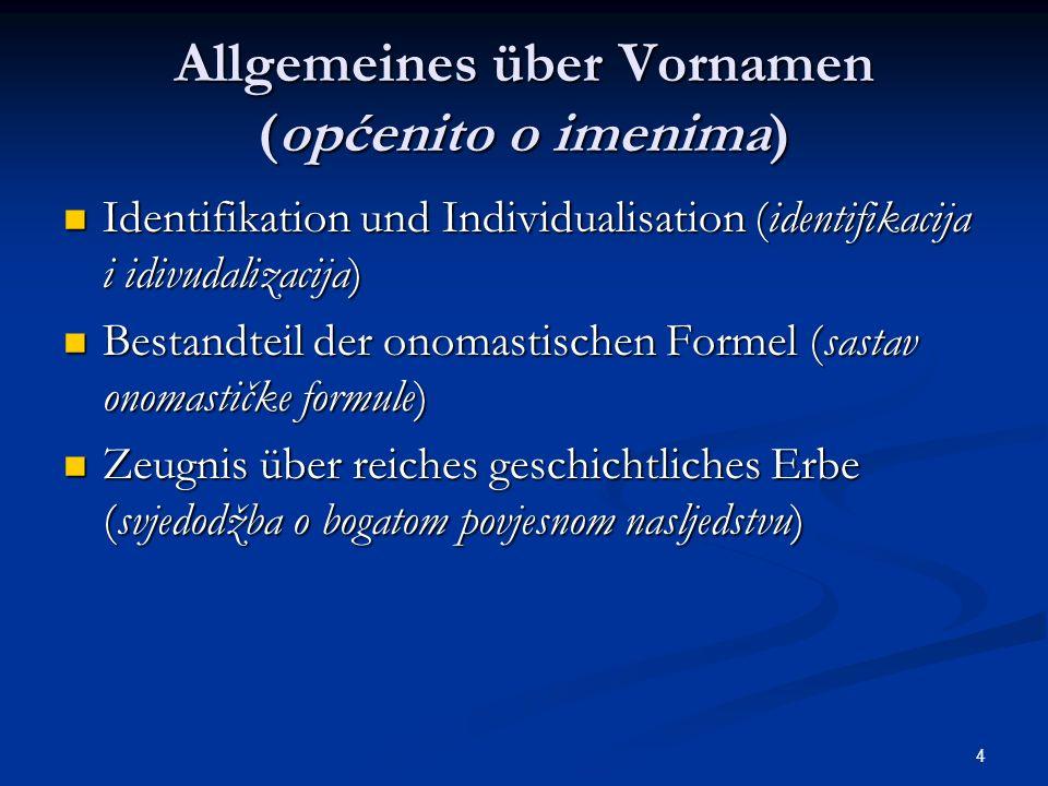4 Allgemeines über Vornamen (općenito o imenima) Identifikation und Individualisation (identifikacija i idivudalizacija) Identifikation und Individual