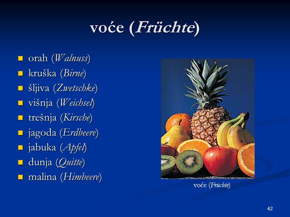 42 voće (Früchte) orah (Walnuss) orah (Walnuss) kruška (Birne) kruška (Birne) šljiva (Zwetschke) šljiva (Zwetschke) višnja (Weichsel) višnja (Weichsel