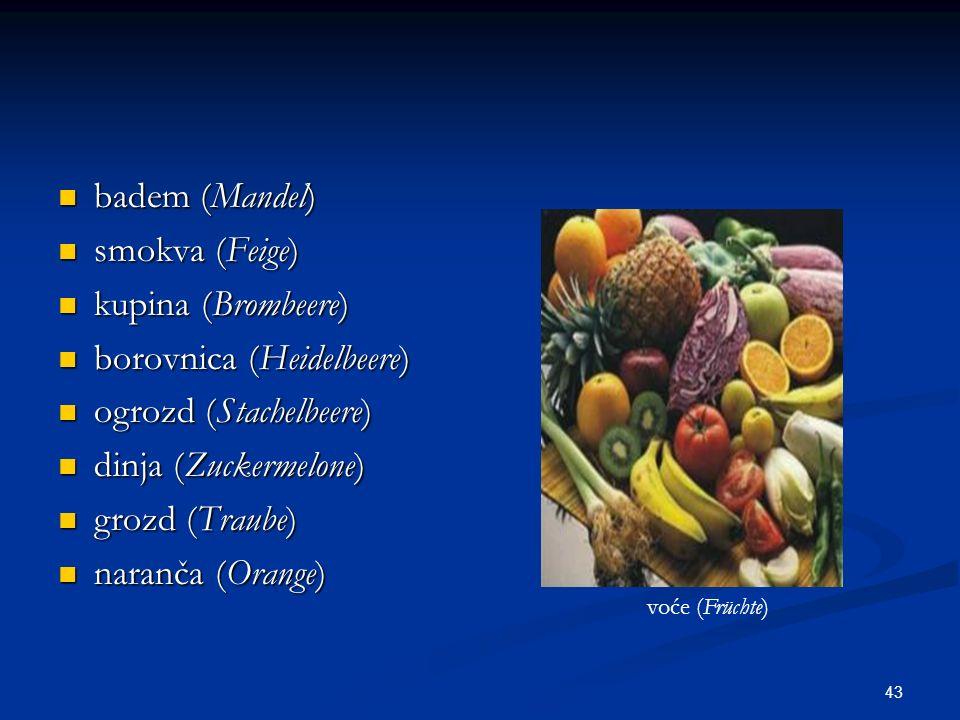 43 badem (Mandel) badem (Mandel) smokva (Feige) smokva (Feige) kupina (Brombeere) kupina (Brombeere) borovnica (Heidelbeere) borovnica (Heidelbeere) o
