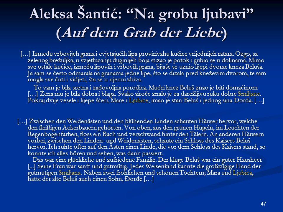 47 Aleksa Šantić: Na grobu ljubavi (Auf dem Grab der Liebe) […] Između vrbovijeh grana i cvjetajućih lipa provirivahu kućice vrijednijeh ratara. Ozgo,
