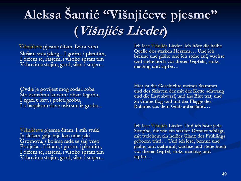 49 Aleksa Šantić Višnjićeve pjesme (Višnjićs Lieder) Višnjićeve pjesme čitam. Izvor vreo Višnjićeve pjesme čitam. Izvor vreo Slušam srca jakog... I go