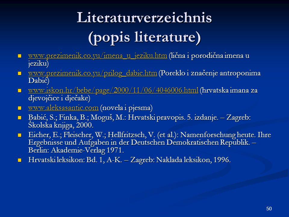 50 Literaturverzeichnis (popis literature) www.prezimenik.co.yu/imena_u_jeziku.htm (lična i porodična imena u jeziku) www.prezimenik.co.yu/imena_u_jez