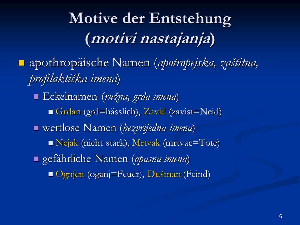 6 Motive der Entstehung (motivi nastajanja) apothropäische Namen (apotropejska, zaštitna, profilaktička imena) apothropäische Namen (apotropejska, zaš