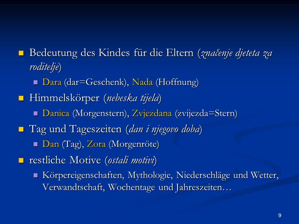 9 Bedeutung des Kindes für die Eltern (značenje djeteta za roditelje) Bedeutung des Kindes für die Eltern (značenje djeteta za roditelje) Dara (dar=Ge