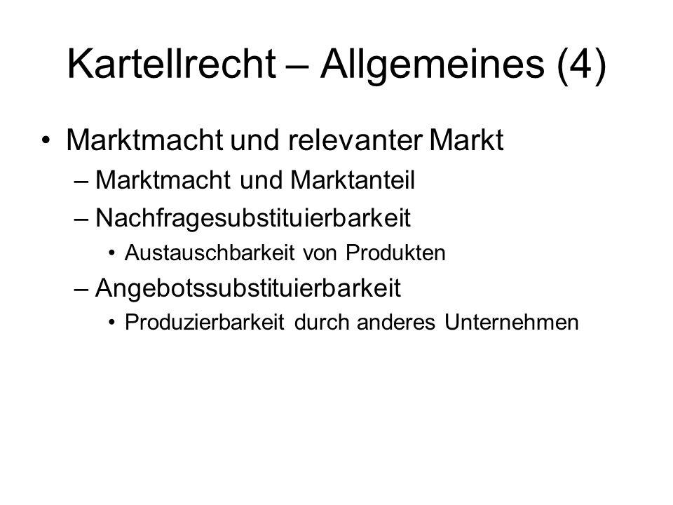 Kartellrecht – Allgemeines (4) Marktmacht und relevanter Markt –Marktmacht und Marktanteil –Nachfragesubstituierbarkeit Austauschbarkeit von Produkten