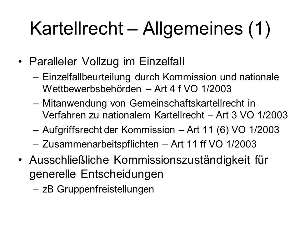 Kartellrecht – Allgemeines (1) Paralleler Vollzug im Einzelfall –Einzelfallbeurteilung durch Kommission und nationale Wettbewerbsbehörden – Art 4 f VO
