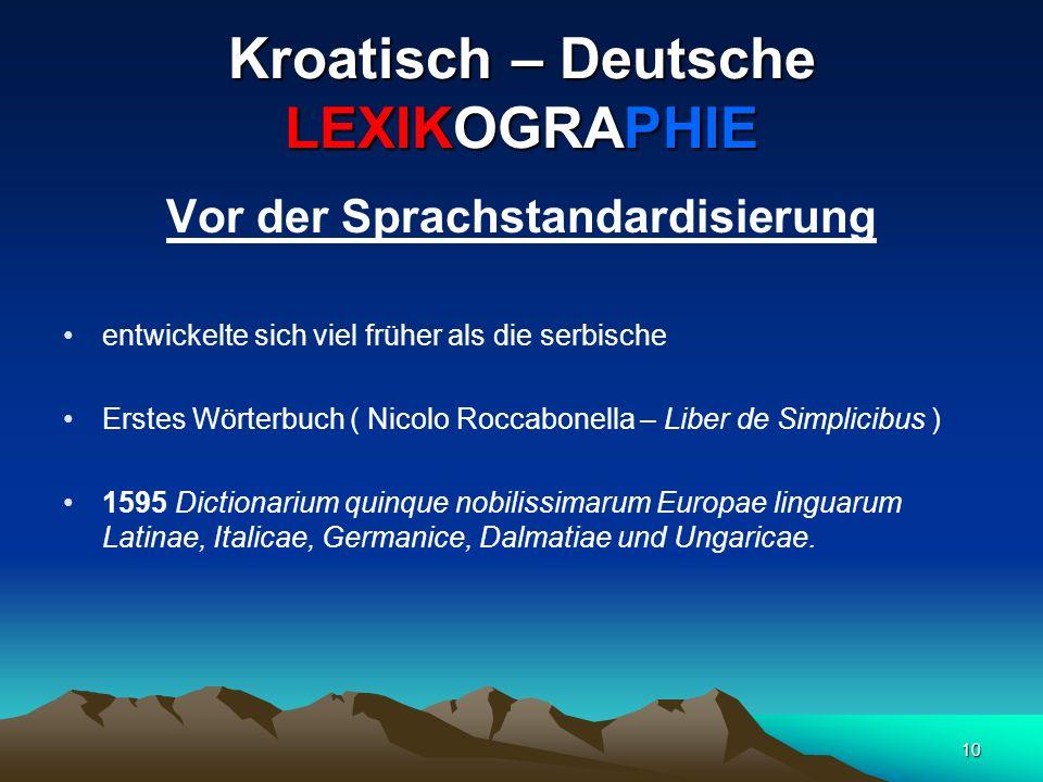 10 Kroatisch – Deutsche LEXIKOGRAPHIE Vor der Sprachstandardisierung entwickelte sich viel früher als die serbische Erstes Wörterbuch ( Nicolo Roccabo