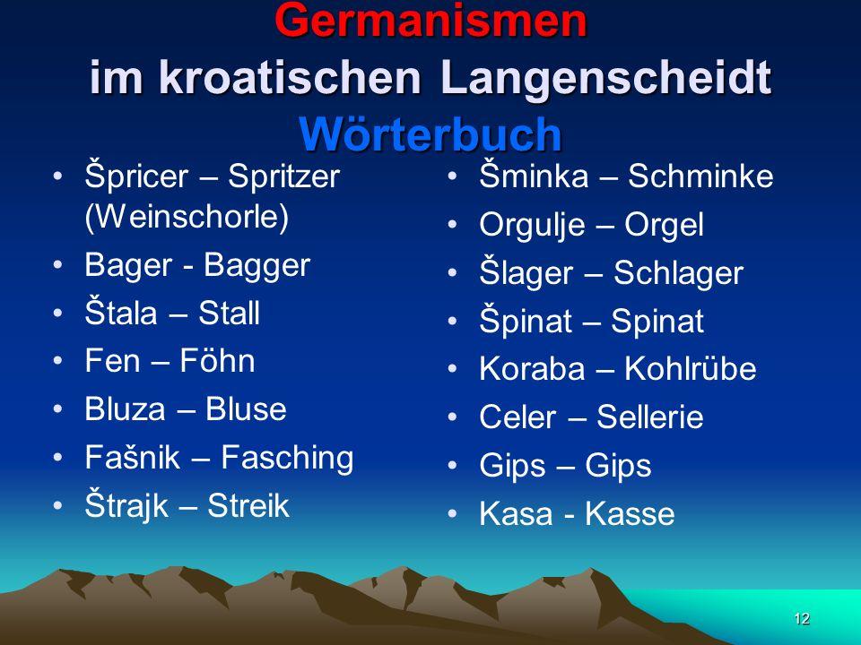 12 Germanismen im kroatischen Langenscheidt Wörterbuch Špricer – Spritzer (Weinschorle) Bager - Bagger Štala – Stall Fen – Föhn Bluza – Bluse Fašnik –