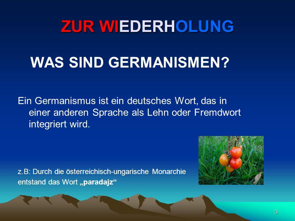 3 ZUR WIEDERHOLUNG WAS SIND GERMANISMEN? Ein Germanismus ist ein deutsches Wort, das in einer anderen Sprache als Lehn oder Fremdwort integriert wird.