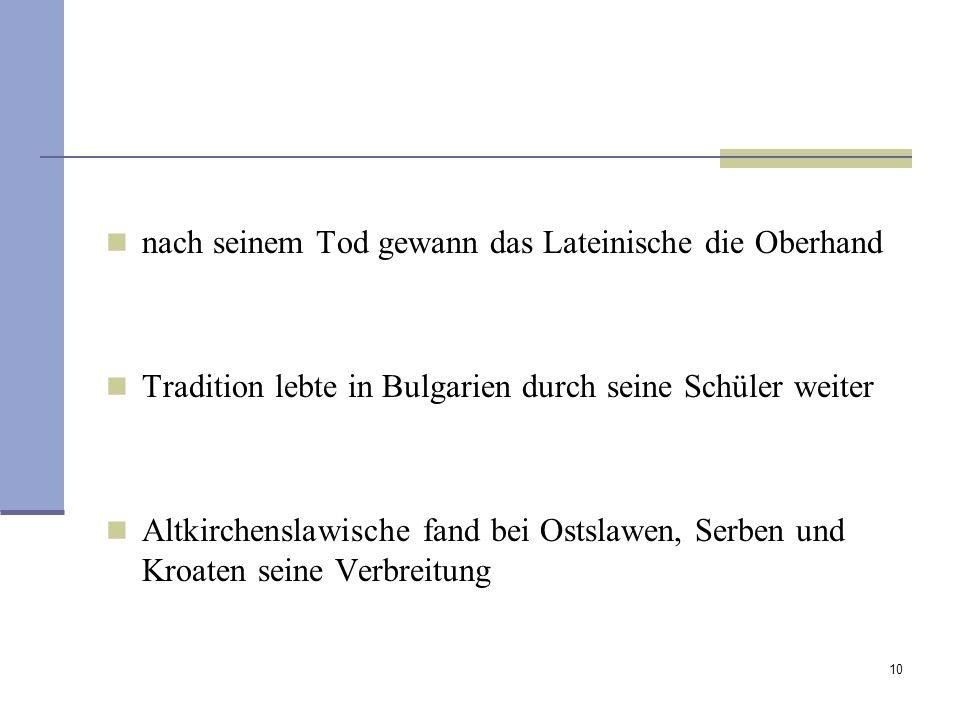 10 nach seinem Tod gewann das Lateinische die Oberhand Tradition lebte in Bulgarien durch seine Schüler weiter Altkirchenslawische fand bei Ostslawen,
