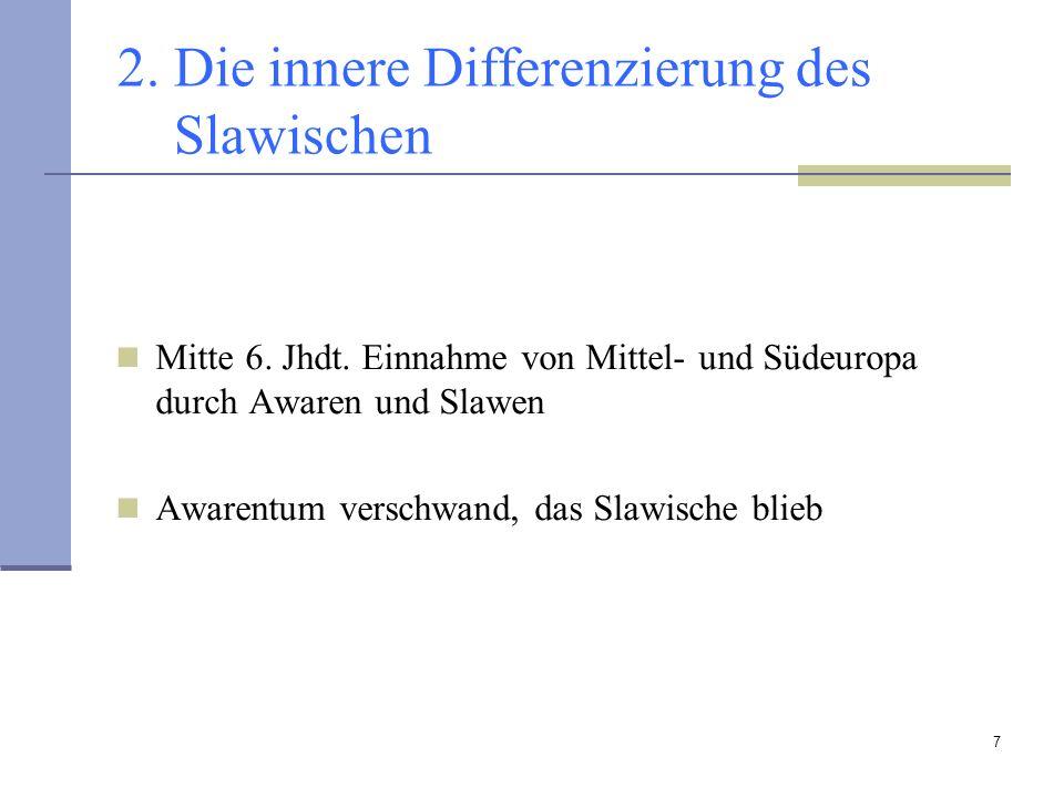 7 2. Die innere Differenzierung des Slawischen Mitte 6. Jhdt. Einnahme von Mittel- und Südeuropa durch Awaren und Slawen Awarentum verschwand, das Sla