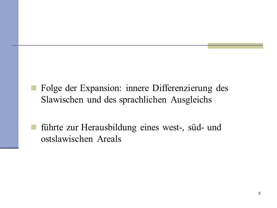 8 Folge der Expansion: innere Differenzierung des Slawischen und des sprachlichen Ausgleichs führte zur Herausbildung eines west-, süd- und ostslawisc