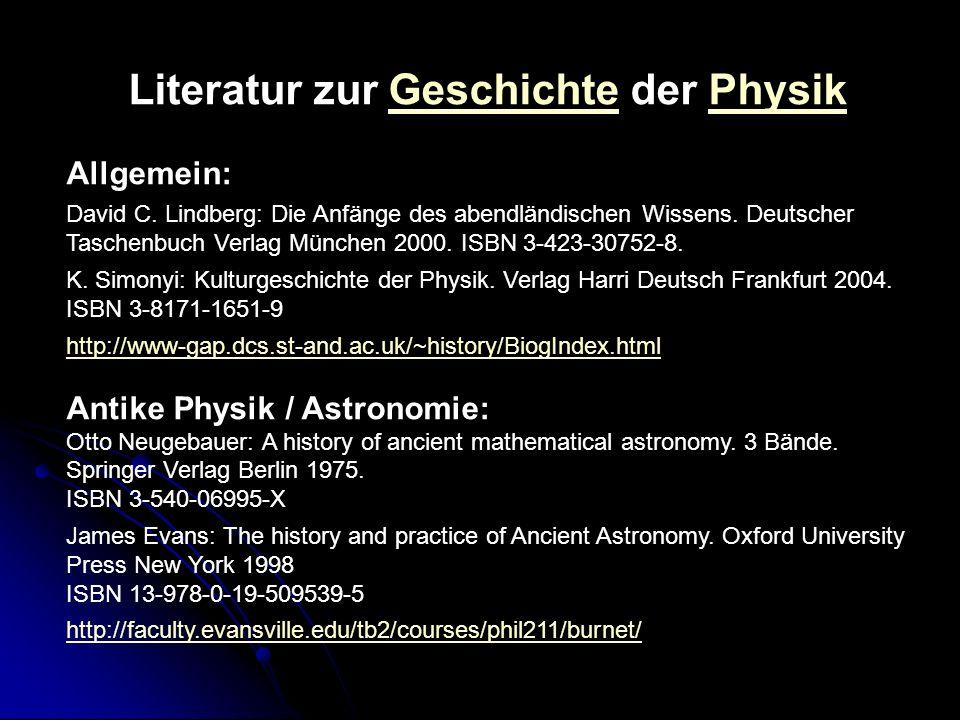 Literatur zur Geschichte der PhysikGeschichtePhysik Allgemein: David C. Lindberg: Die Anfänge des abendländischen Wissens. Deutscher Taschenbuch Verla