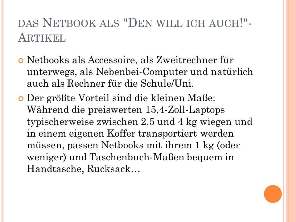 DAS N ETBOOK ALS D EN WILL ICH AUCH ! - A RTIKEL Netbooks als Accessoire, als Zweitrechner für unterwegs, als Nebenbei-Computer und natürlich auch als Rechner für die Schule/Uni.
