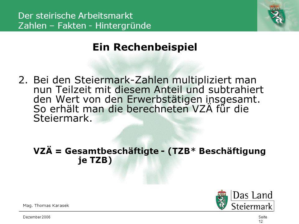 Autor Der steirische Arbeitsmarkt Zahlen – Fakten - Hintergründe 2.Bei den Steiermark-Zahlen multipliziert man nun Teilzeit mit diesem Anteil und subt