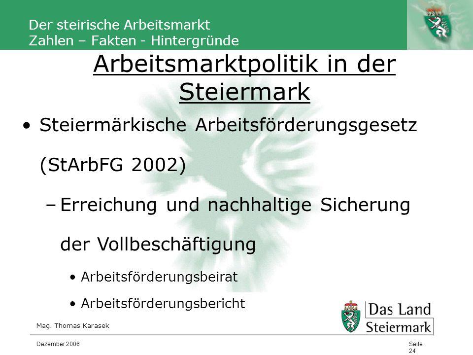 Autor Der steirische Arbeitsmarkt Zahlen – Fakten - Hintergründe Mag. Thomas Karasek Seite 24 Dezember 2006 Steiermärkische Arbeitsförderungsgesetz (S