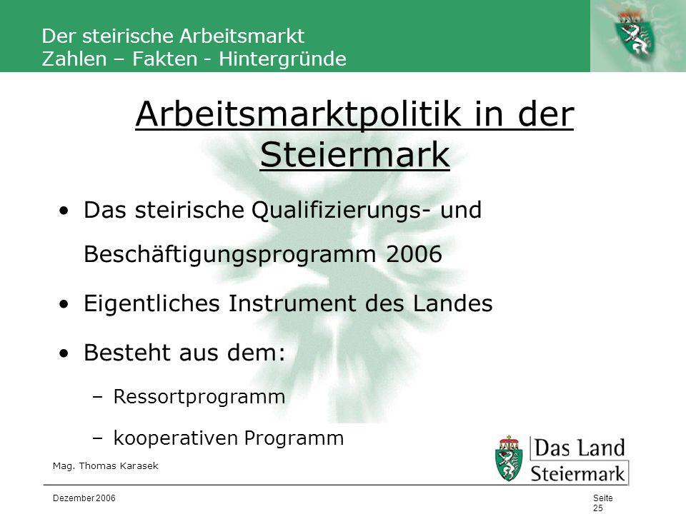 Autor Der steirische Arbeitsmarkt Zahlen – Fakten - Hintergründe Mag. Thomas Karasek Seite 25 Dezember 2006 Das steirische Qualifizierungs- und Beschä