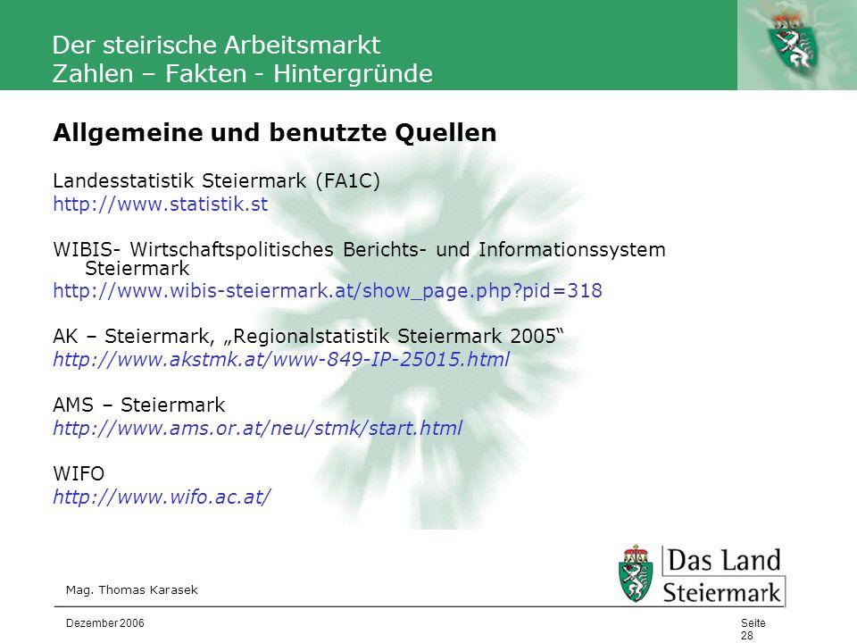 Autor Der steirische Arbeitsmarkt Zahlen – Fakten - Hintergründe Allgemeine und benutzte Quellen Landesstatistik Steiermark (FA1C) http://www.statisti