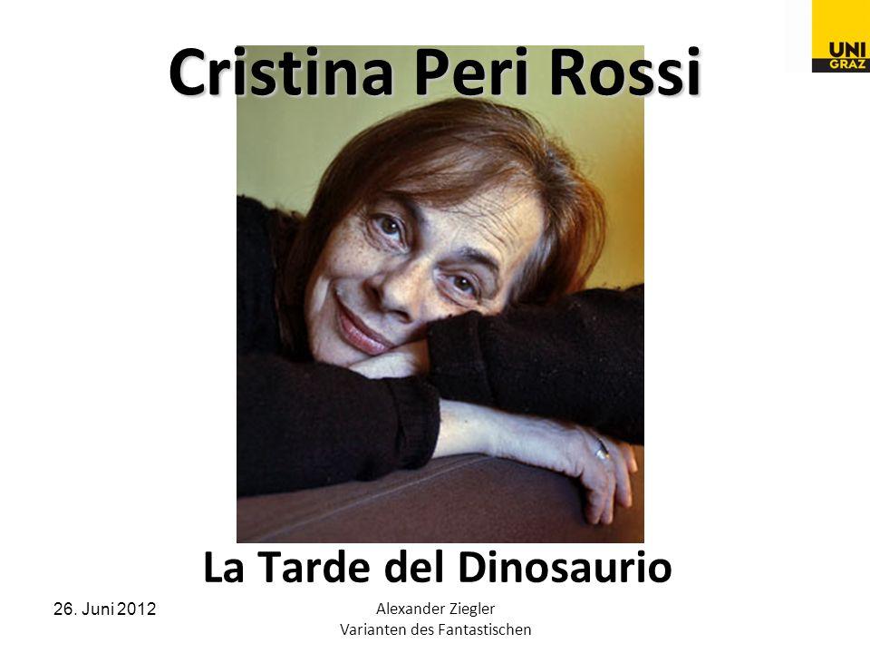 26. Juni 2012Alexander Ziegler Varianten des Fantastischen Cristina Peri Rossi La Tarde del Dinosaurio