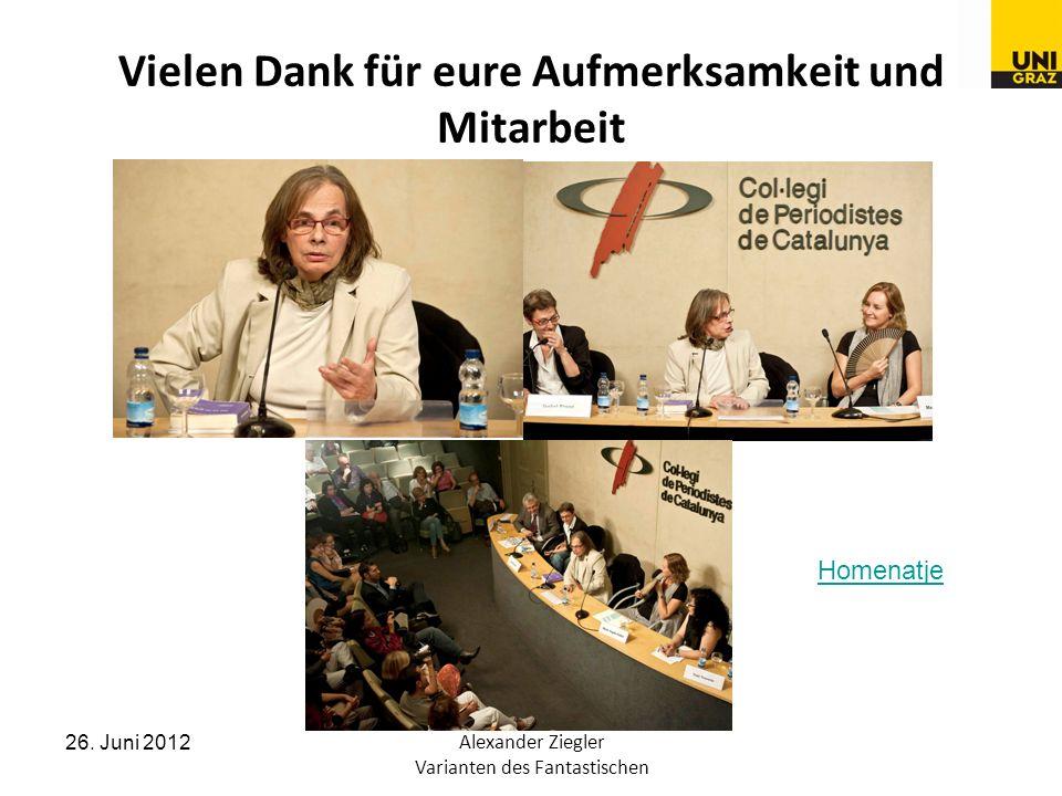26. Juni 2012Alexander Ziegler Varianten des Fantastischen Vielen Dank für eure Aufmerksamkeit und Mitarbeit Homenatje