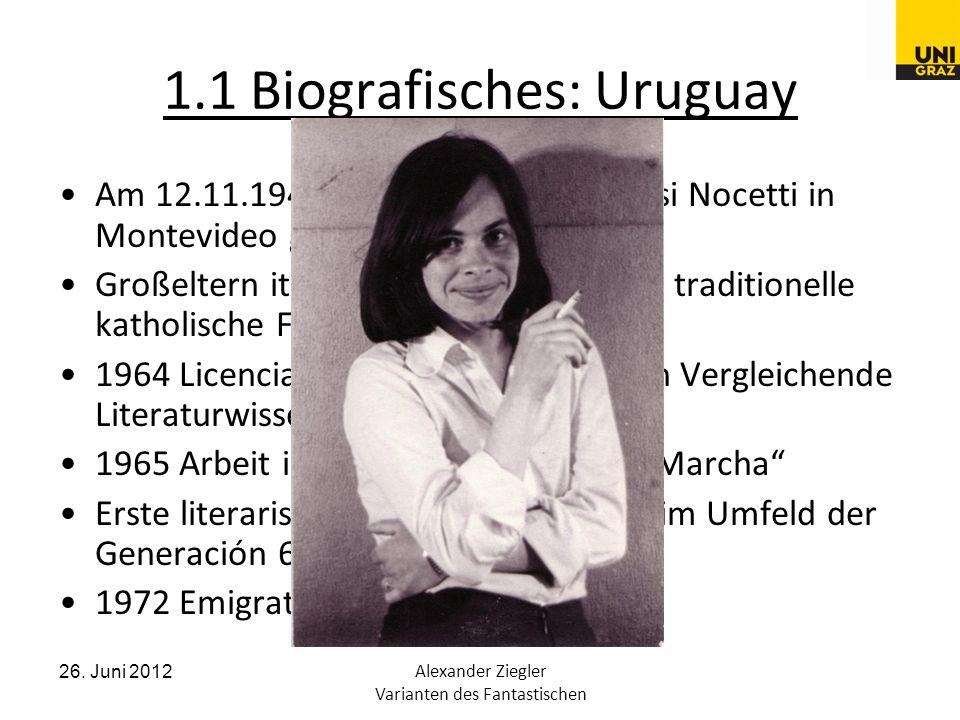 26. Juni 2012Alexander Ziegler Varianten des Fantastischen 1.1 Biografisches: Uruguay Am 12.11.1941 wird Cristina Peri Rossi Nocetti in Montevideo geb