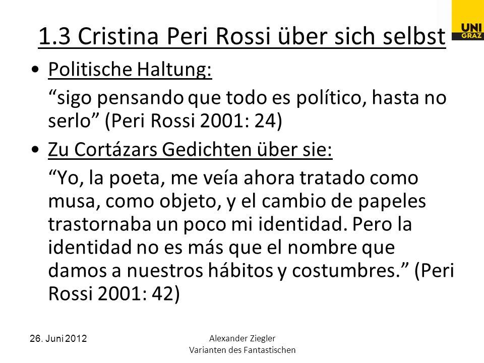 26. Juni 2012Alexander Ziegler Varianten des Fantastischen 1.3 Cristina Peri Rossi über sich selbst Politische Haltung: sigo pensando que todo es polí