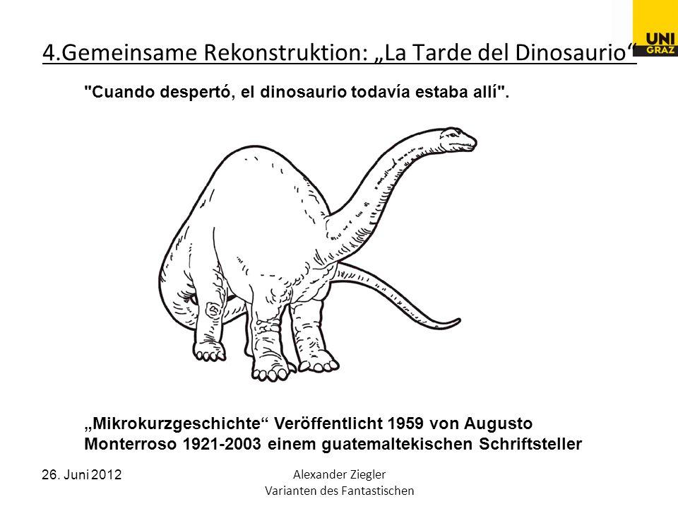 26. Juni 2012Alexander Ziegler Varianten des Fantastischen 4.Gemeinsame Rekonstruktion: La Tarde del Dinosaurio Mikrokurzgeschichte Veröffentlicht 195