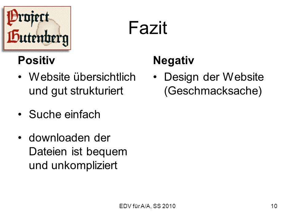 EDV für A/A, SS 201010 Fazit Positiv Website übersichtlich und gut strukturiert Suche einfach downloaden der Dateien ist bequem und unkompliziert Negativ Design der Website (Geschmacksache)