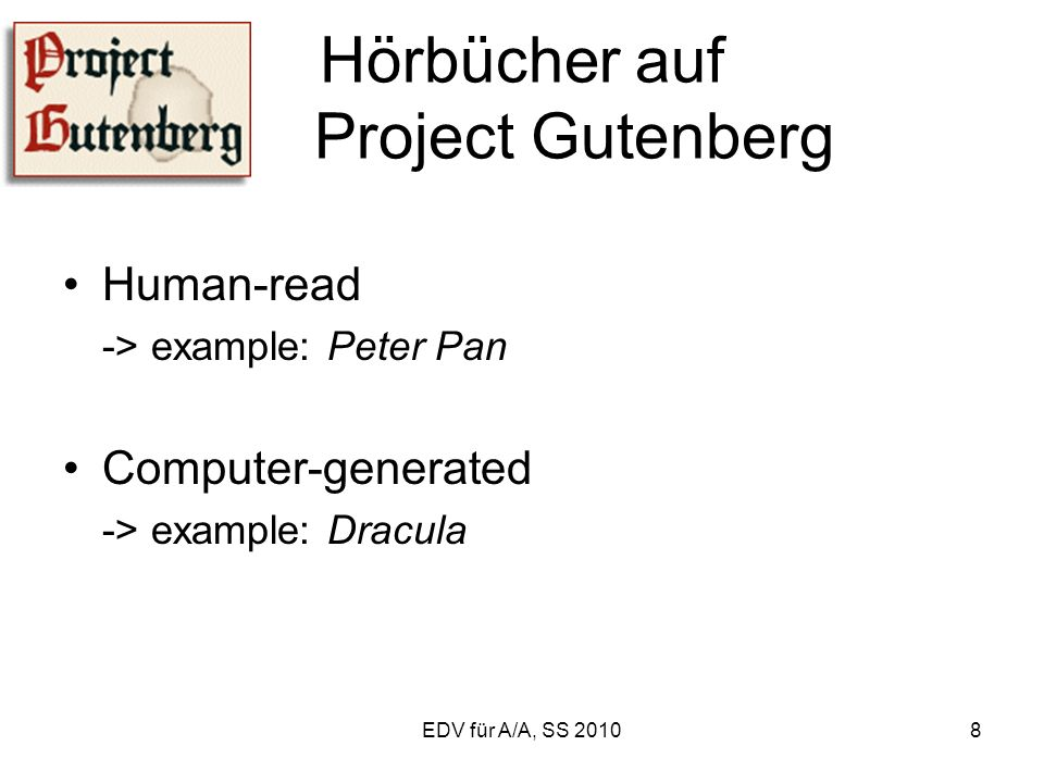 EDV für A/A, SS 20108 Hörbücher auf Project Gutenberg Human-read -> example: Peter Pan Computer-generated -> example: Dracula